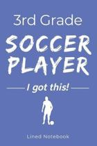3rd Grade Soccer Player I Got This: Blue 120 Page Lined School Notebook Journal for Third Graders Who Play Soccer - For Classwork, Homework, Notes & M