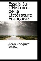 Essais Sur L'Histoire de La Litt Rature Fran Aise