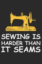 Sewing Is Harder Than It Seams: Funny Sewing lined journal gifts . Best Lined Journal gifts for sewers who loves sewing. This Funny Sewing Lined journ