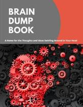 Brain Dump Book: A Home for the Thoughts and Ideas Swirling Around in Your Head