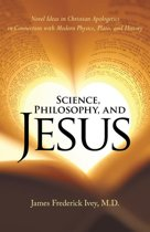 Science, Philosophy, and Jesus