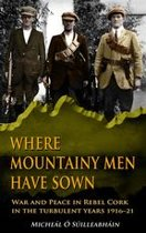Where Mountainy Men Have Sown:War and Peace in Rebel Ireland 1916–21