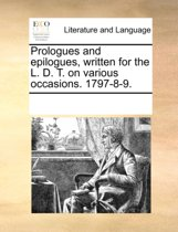 Prologues and Epilogues, Written for the L. D. T. on Various Occasions. 1797-8-9.