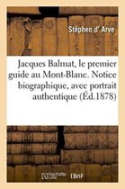 Jacques Balmat, Le Premier Guide Au Mont-Blanc. Notice Biographique, Avec Portrait Authentique