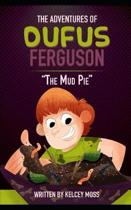 The Adventures of Dufus Ferguson and the Mud Pie
