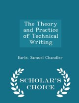 The Theory and Practice of Technical Writing - Scholar's Choice Edition
