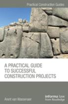 Omslag van 'A Practical Guide to Successful Construction Projects'