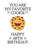 You are my favorite cookie Happy 68th Birthday