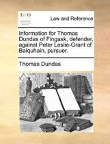 Information for Thomas Dundas of Fingask, Defender, Against Peter Leslie-Grant of Balquhain, Pursuer