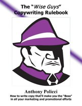 """The """"Wise Guys"""" Copywriting Rule Book: How to Write Copy That'll Make You The """"Boss"""" In All Your Marketing and Promotional Efforts."""