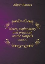 Notes, Explanatory and Practical, on the Gospels Volume 1