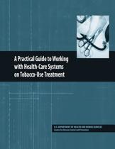 A Practical Guide to Working with Health-Care Systems on Tobacco-Use Treatment