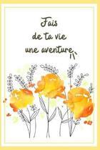 Carnet De Notes: Fais De Ta Vie Une Aventure: Cadeau Pour Sa Meilleure Amie, Pour Une Femme Ou Un Homme, Pour Un Anniversaire Ou No�l,