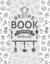 Recipe book cooking with love: Blank Recipe DIY cookbook Journals to Write In Favorite Recipes and your own food chef Meals for your family or kids 8