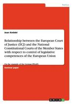Relationship Between the European Court of Justice and the National Constitutional Courts. the Control of Legislative Competences of the European Union