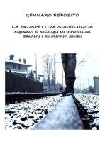 LA PROSPETTIVA SOCIOLOGICA Argomenti di Sociologia per le Professioni Sanitarie e gli Operatori Sociali