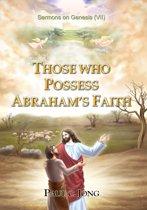 Sermons on Genesis (VII) - Those Who Possess Abraham's Faith.