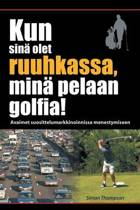 Kun Sina Olet Ruuhkassa, Mina Pelaan Golfia! (While You're in a Traffic Jam, I'm Playing Golf!)