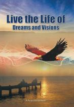 Live the Life of Dreams and Visions