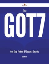 Take Got7 One Step Further - 57 Success Secrets