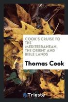 Cook's Cruise to the Mediterranean, the Orient and Bible Lands by the ...
