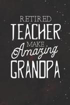 Retired Teacher Make Amazing Grandpa: Family life Grandpa Dad Men love marriage friendship parenting wedding divorce Memory dating Journal Blank Lined