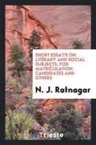 Short Essays on Literary and Social Subjects, for Matriculation Candidates and Others