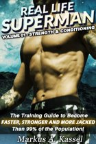 Real Life Superman: the Training Guide to Become Faster, Stronger and More Jacked than 99% of the Population: Volume 01: Strength & Conditioning