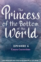 The Princess of the Bottom of the World (Episode 6): Course Corrections