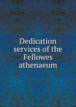 Dedication Services of the Fellowes Athenaeum