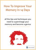 How To Improve Your Memory In 14 Days: All The Tips And Techniques You Need To Supercharge Your Memory And Become A Genius