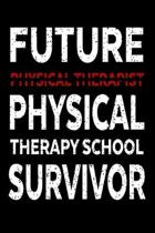 Future Physical Therapist Physical Therapy School Survivor: Funny Physical Therapy Journal - 6''x 9'' 120 Blank Lined Pages Notebook - Novelty Gift Idea