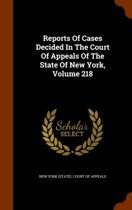 Reports of Cases Decided in the Court of Appeals of the State of New York, Volume 218