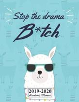 Stop The Drama Bitch 2019-2020 Academic Planner: August 2019 to July 2020 Weekly & Monthly Planner And Organizer For College Students And Teachers