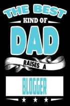 The Best Kind Of Dad Raises A Blogger: College Ruled Lined Journal Notebook 120 Pages 6''x9'' - Best Dad Gifts Personalized
