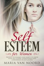 Self-Esteem for Women: Proven Techniques and Habits to Grow Your Self-Esteem, Assertiveness and Confidence in Just 60 Days