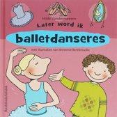 Later word ik ... balletdanseres