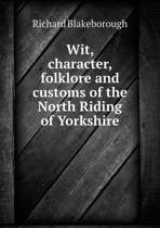 Wit, Character, Folklore and Customs of the North Riding of Yorkshire