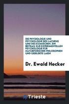 Die Physiologie Und Psychologie Des Lachens Und Des Komischen, Ein Beitrag Zur Experimentellen Psychologie F r Naturforscher Philosophen Und Gebildete Laien