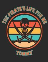 The Pirate's Life For ME Tommy�: 8.5x11, Wide Rule,110 page Funny Pirate Vintage Skull Crossbone Sword journal composition book (Notebook Schoo