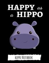 Happy As A Hippo: Cute College Ruled Hippo Notebook / Journal / Notepad, Gifts For Hippo Lovers, Perfect For School