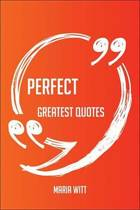 Perfect Greatest Quotes - Quick, Short, Medium Or Long Quotes. Find The Perfect Perfect Quotations For All Occasions - Spicing Up Letters, Speeches, And Everyday Conversations.