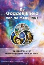 De Goddelijkheid van de mens 2 - Openbaringen van Maria Magdalena, Jezus en Maria