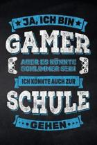 Ja, ich bin Gamer aber es k nnte schlimmer sein ich k nnte auch zur Schule gehen