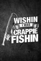Wishin I Was Crappie Fishin