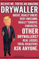 Funny Trump Journal - Believe Me. You're An Amazing Drywaller Great, Really Great. Very Awesome. Fantastic. Other Drywallers? Total Disasters. Ask Any