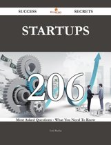 Startups 206 Success Secrets - 206 Most Asked Questions On Startups - What You Need To Know