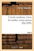 L' cole Moderne. Livre Du Ma tre, Cours Moyen Tome 3