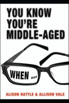 You Know You're Middle-Aged When...