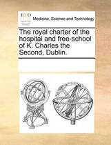 The Royal Charter of the Hospital and Free-School of K. Charles the Second, Dublin